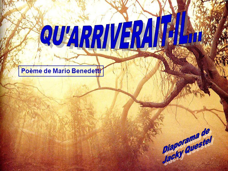 QU ARRIVERAIT-IL... Poème de Mario Benedetti Diaporama de