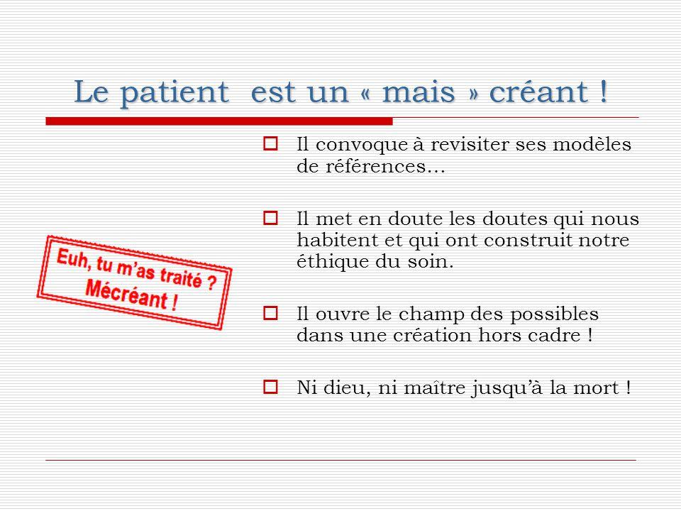 Le patient est un « mais » créant !