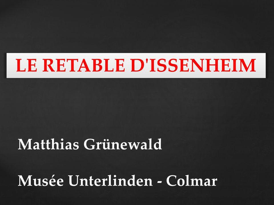 LE RETABLE D ISSENHEIM Matthias Grünewald Musée Unterlinden - Colmar