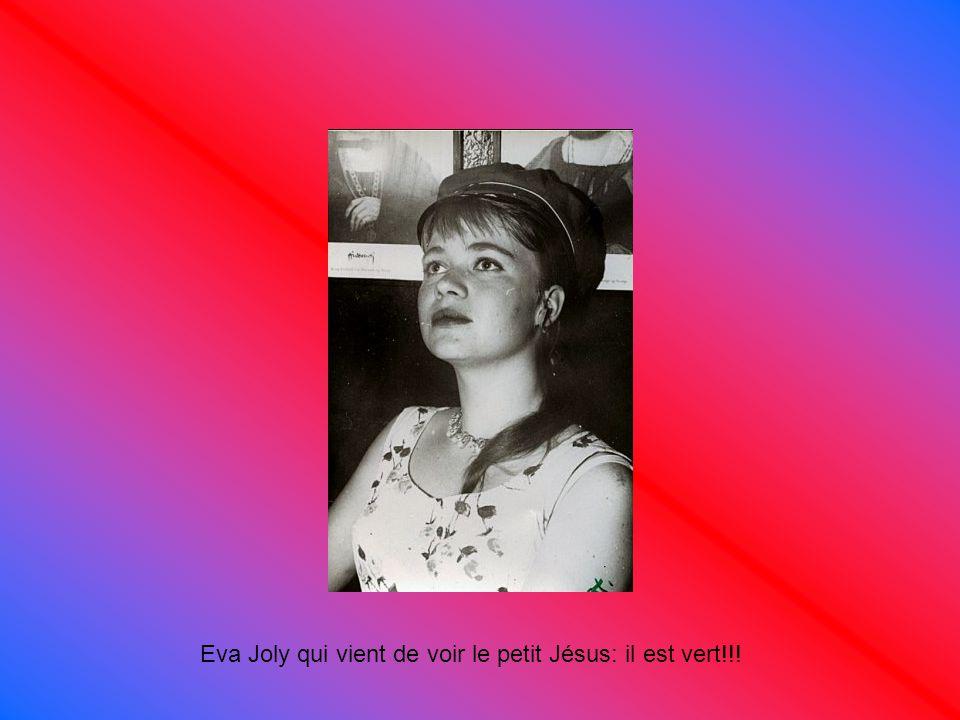 Eva Joly qui vient de voir le petit Jésus: il est vert!!!