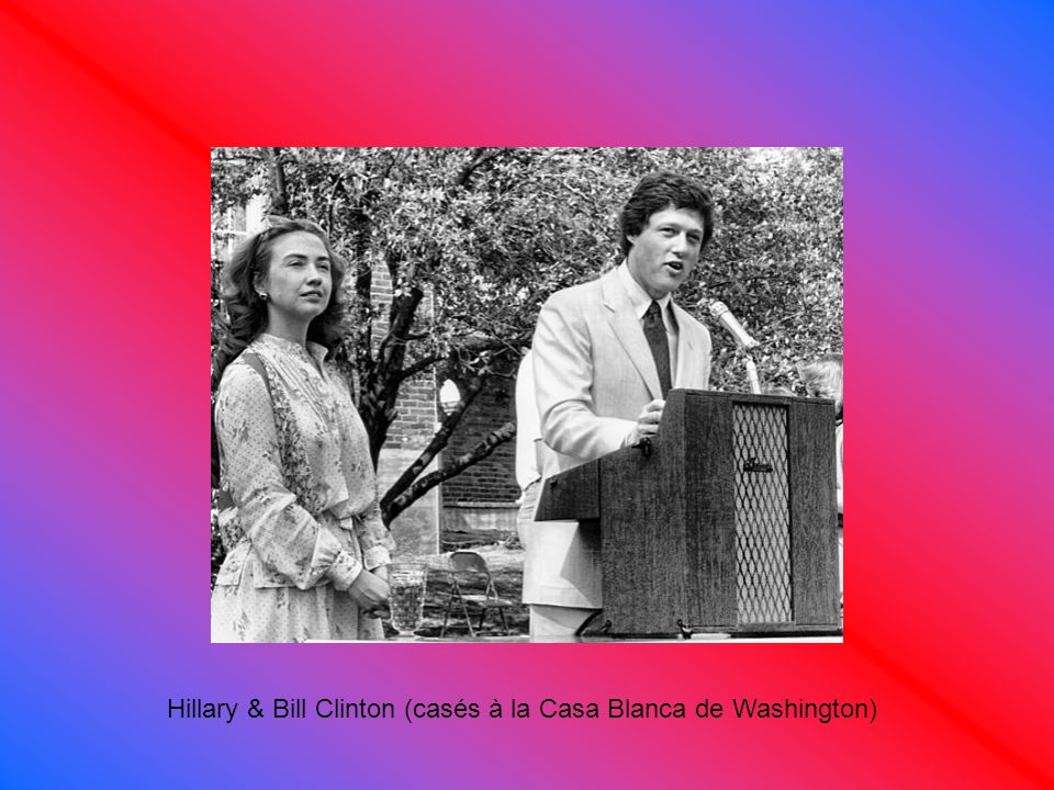 Hillary & Bill Clinton (casés à la Casa Blanca de Washington)