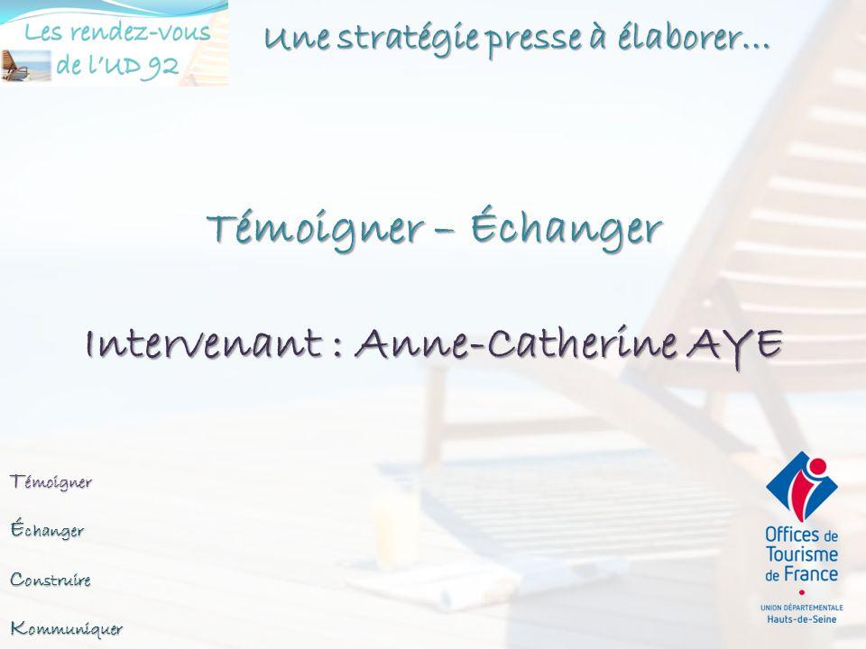 Témoigner – Échanger Intervenant : Anne-Catherine AYE
