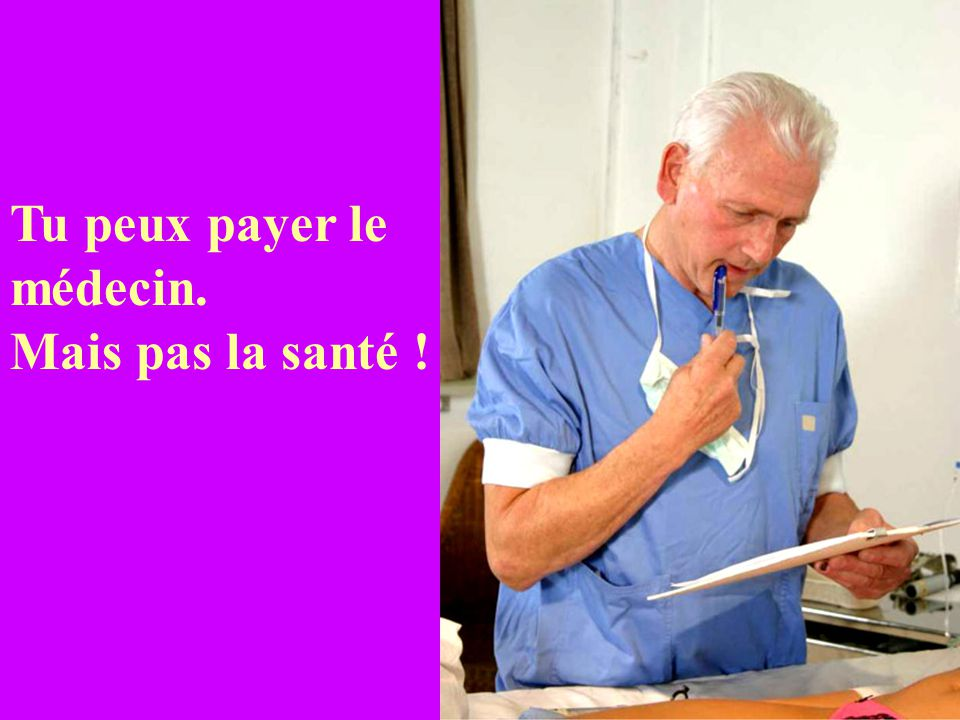 Tu peux payer le médecin. Mais pas la santé !