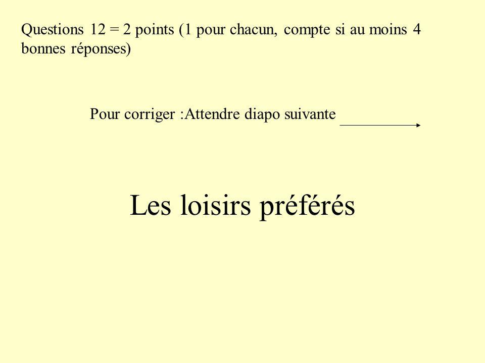 Questions 12 = 2 points (1 pour chacun, compte si au moins 4 bonnes réponses)