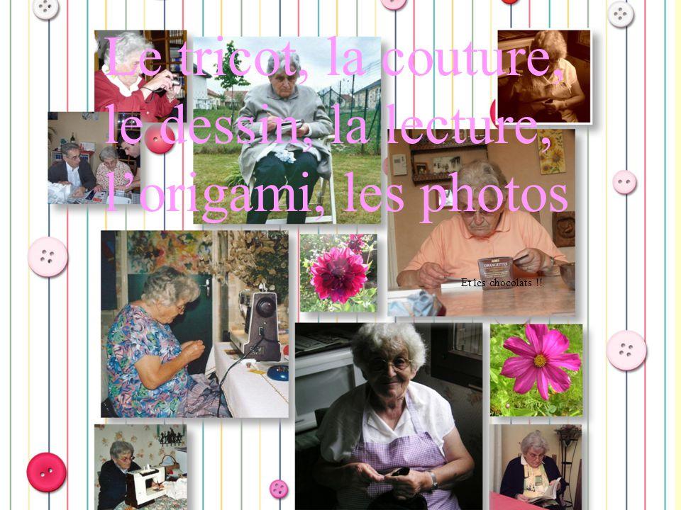 Le tricot, la couture, le dessin, la lecture, l'origami, les photos