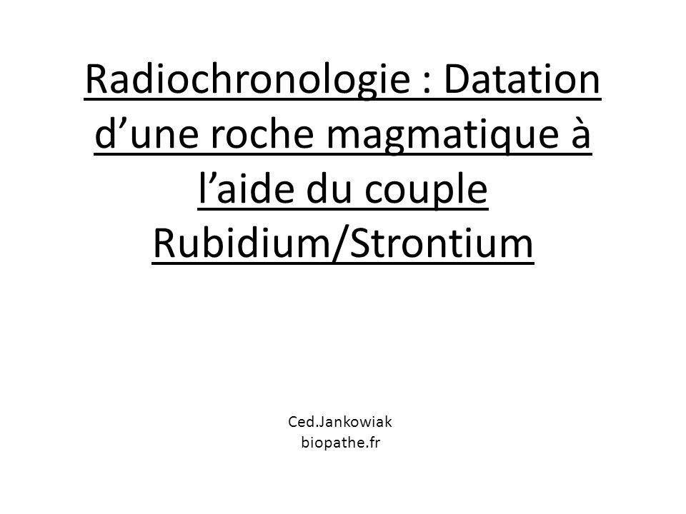 Radiochronologie : Datation d'une roche magmatique à l'aide du couple Rubidium/Strontium
