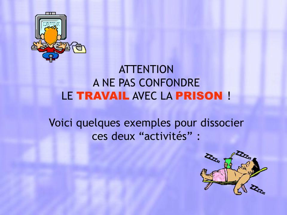 LE TRAVAIL AVEC LA PRISON ! Voici quelques exemples pour dissocier