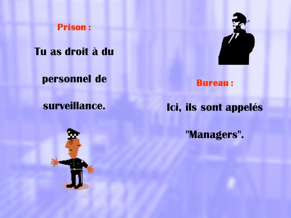 Tu as droit à du personnel de surveillance. Ici, ils sont appelés
