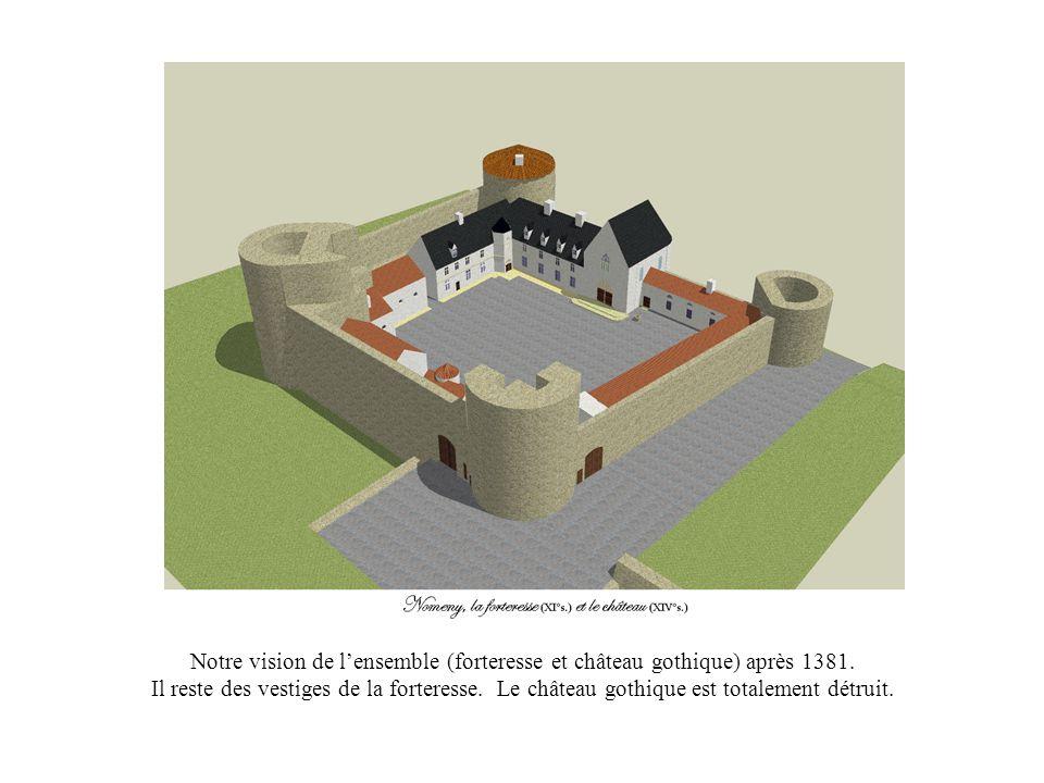 Notre vision de l'ensemble (forteresse et château gothique) après 1381