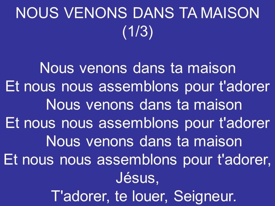 NOUS VENONS DANS TA MAISON (1/3) Nous venons dans ta maison