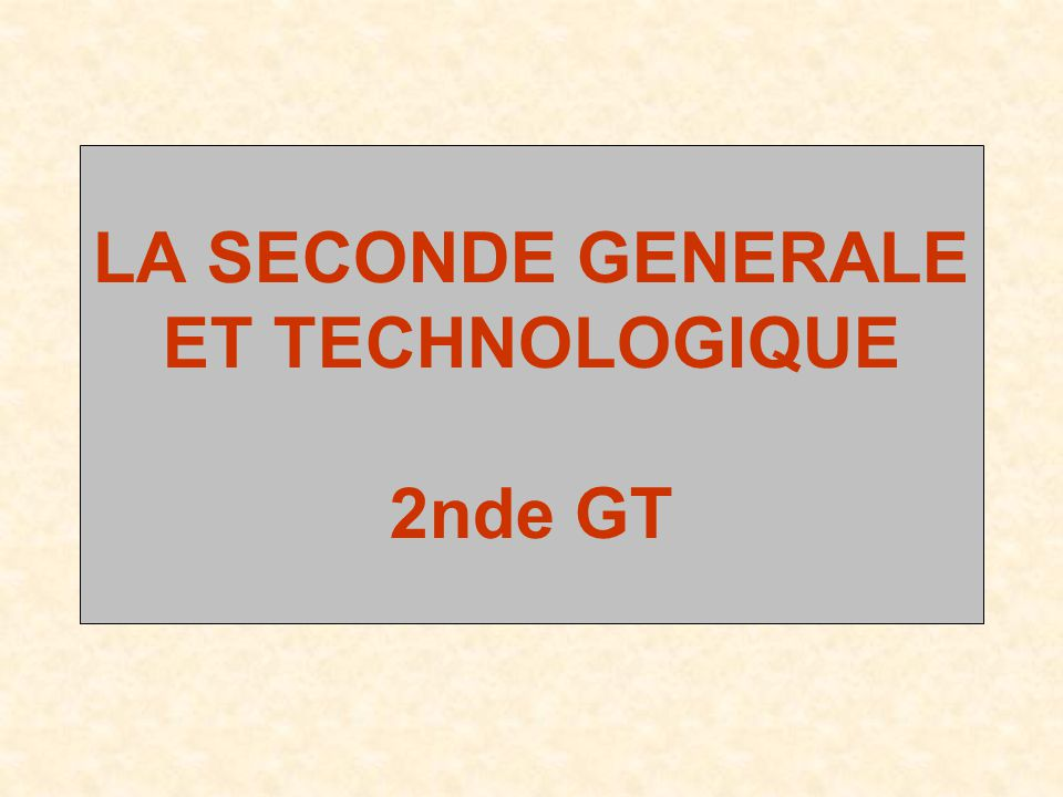 LA SECONDE GENERALE ET TECHNOLOGIQUE 2nde GT