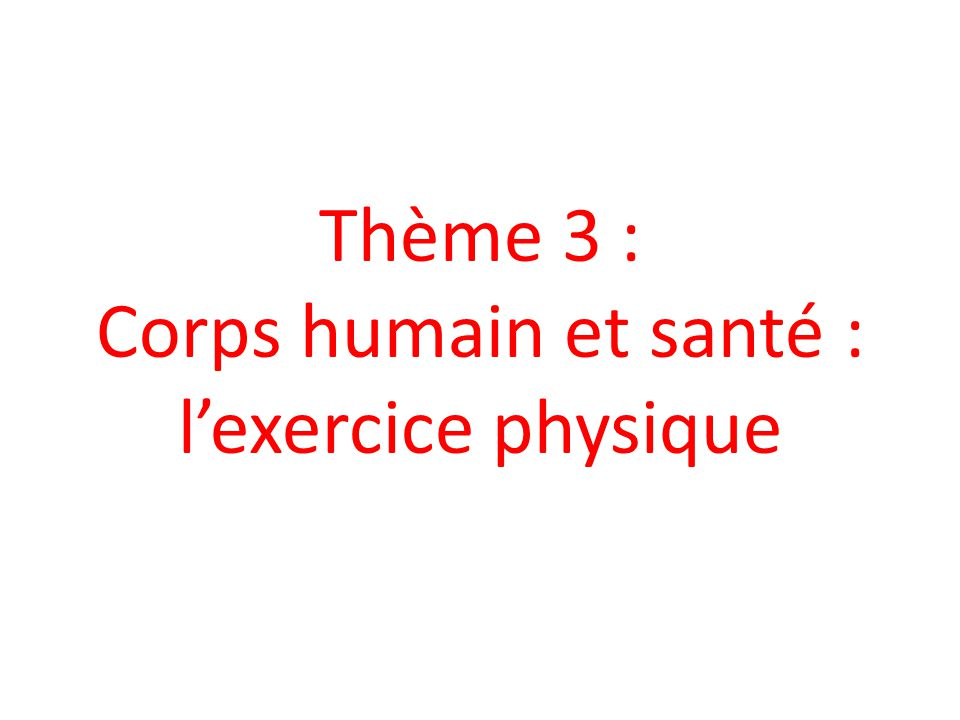 Thème 3 : Corps humain et santé : l'exercice physique