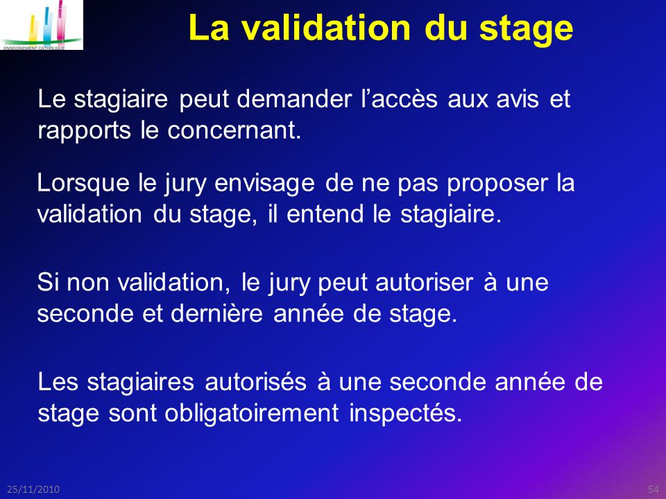 La validation du stage Le stagiaire peut demander l'accès aux avis et rapports le concernant.