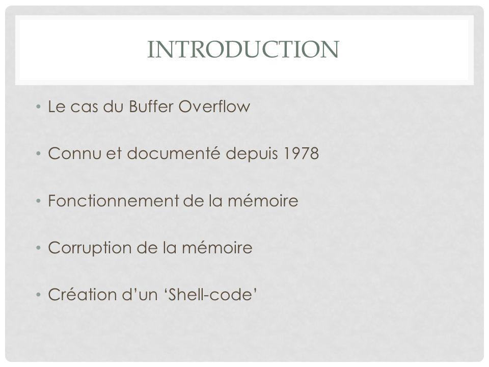 Introduction Le cas du Buffer Overflow Connu et documenté depuis 1978
