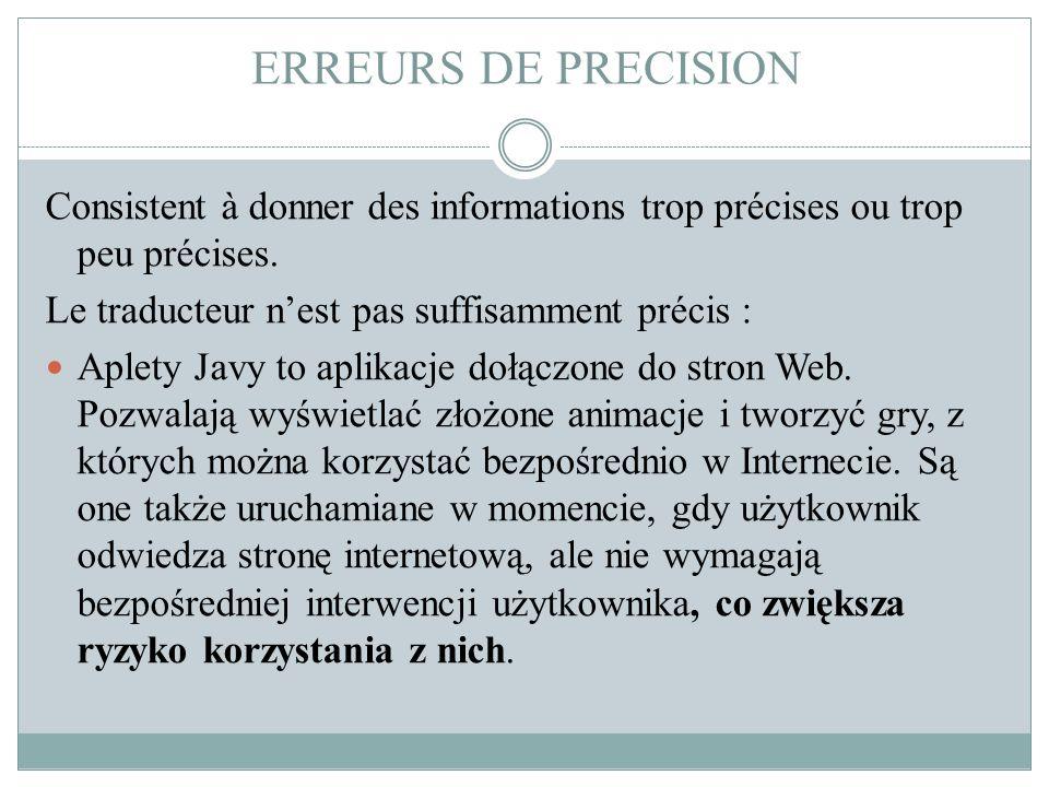 ERREURS DE PRECISION Consistent à donner des informations trop précises ou trop peu précises. Le traducteur n'est pas suffisamment précis :