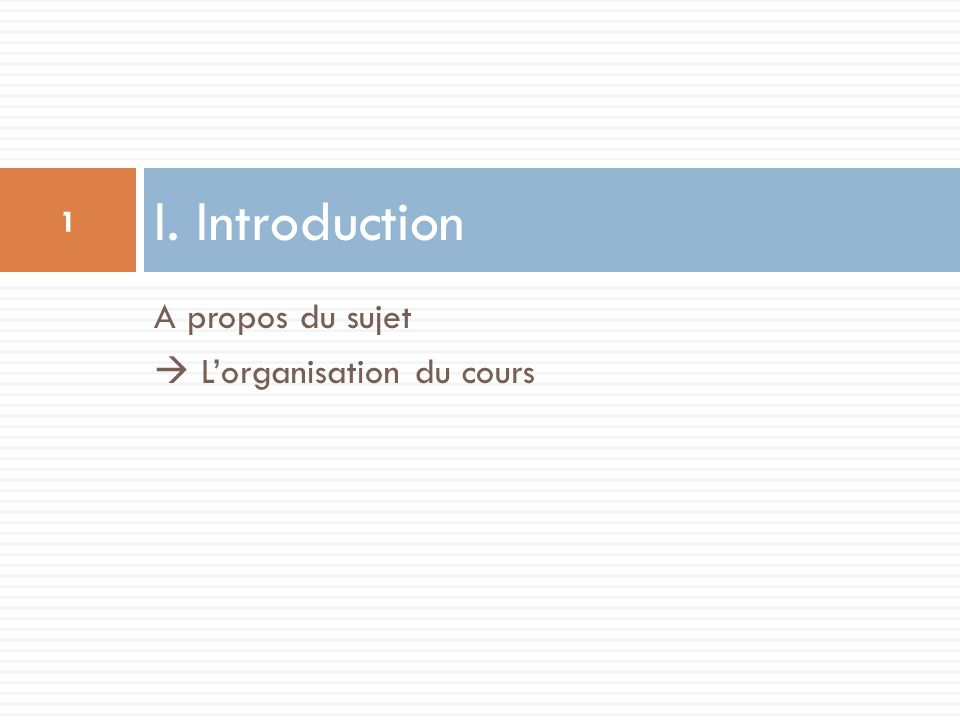 I. Introduction A propos du sujet  L'organisation du cours