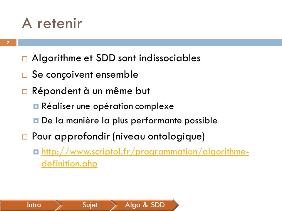 A retenir Algorithme et SDD sont indissociables Se conçoivent ensemble