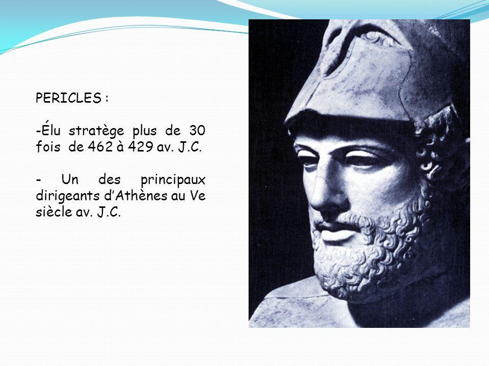PERICLES : Élu stratège plus de 30 fois de 462 à 429 av.