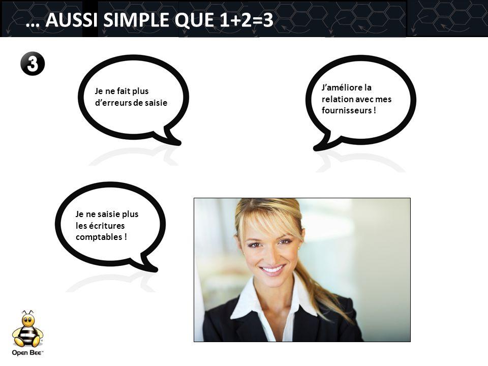 … AUSSI SIMPLE QUE 1+2=3 J'améliore la relation avec mes fournisseurs ! Je ne fait plus d'erreurs de saisie.