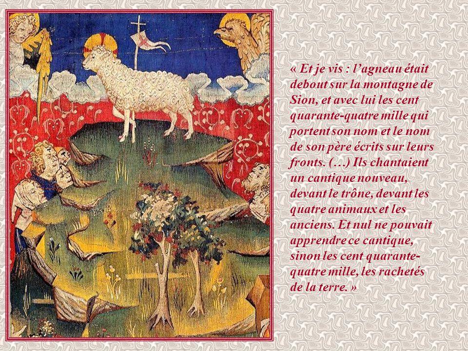 « Et je vis : l'agneau était debout sur la montagne de Sion, et avec lui les cent quarante-quatre mille qui portent son nom et le nom de son père écrits sur leurs fronts.