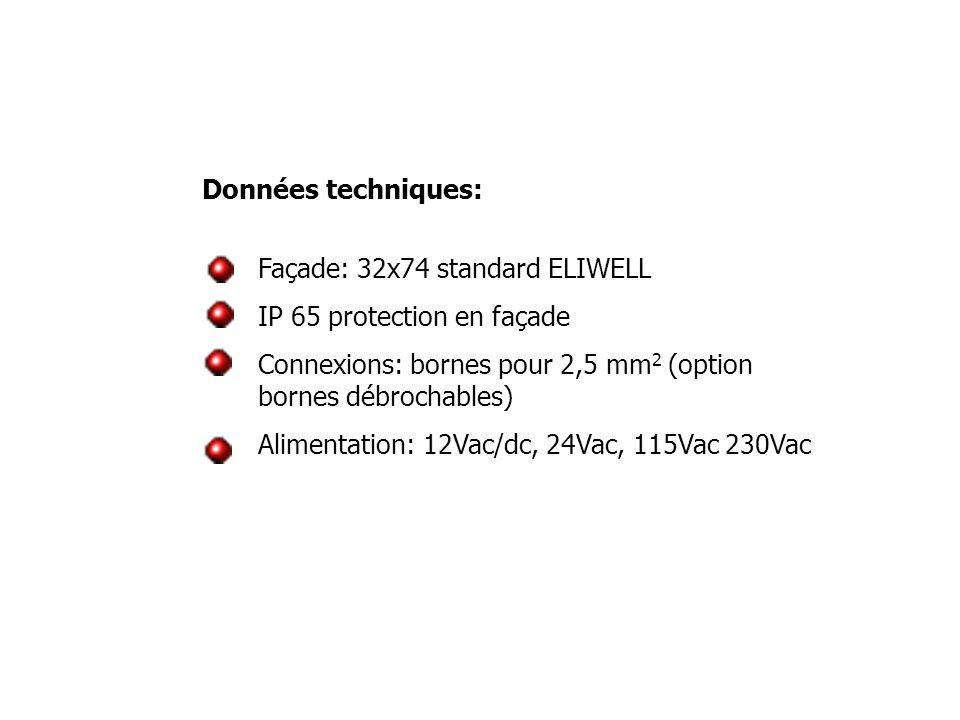 Données techniques: Façade: 32x74 standard ELIWELL. IP 65 protection en façade. Connexions: bornes pour 2,5 mm2 (option bornes débrochables)