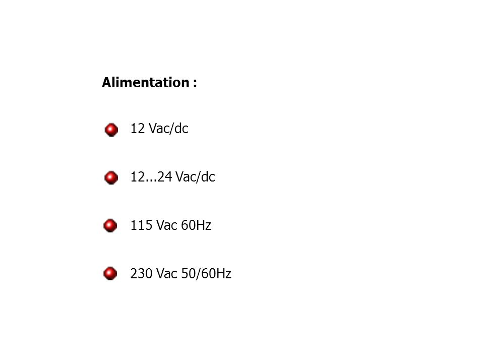 Alimentation : 12 Vac/dc 12...24 Vac/dc 115 Vac 60Hz 230 Vac 50/60Hz