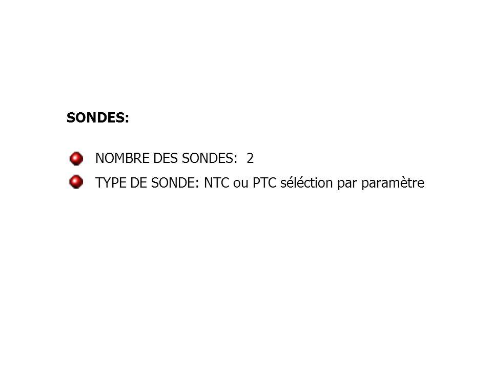 SONDES: NOMBRE DES SONDES: 2 TYPE DE SONDE: NTC ou PTC séléction par paramètre