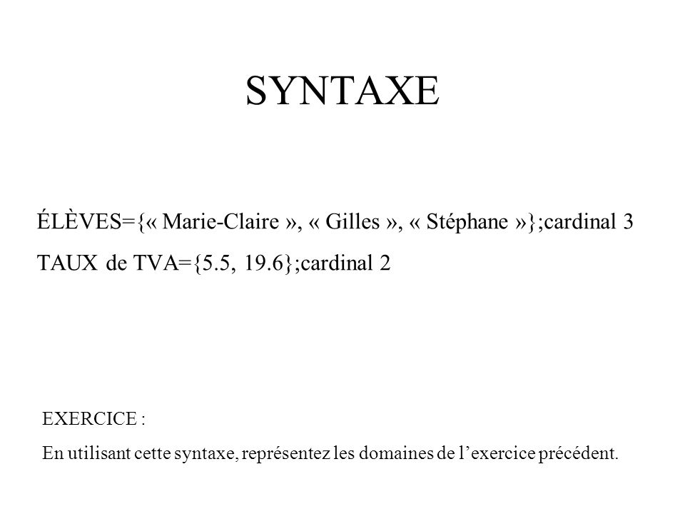 SYNTAXE ÉLÈVES={« Marie-Claire », « Gilles », « Stéphane »};cardinal 3