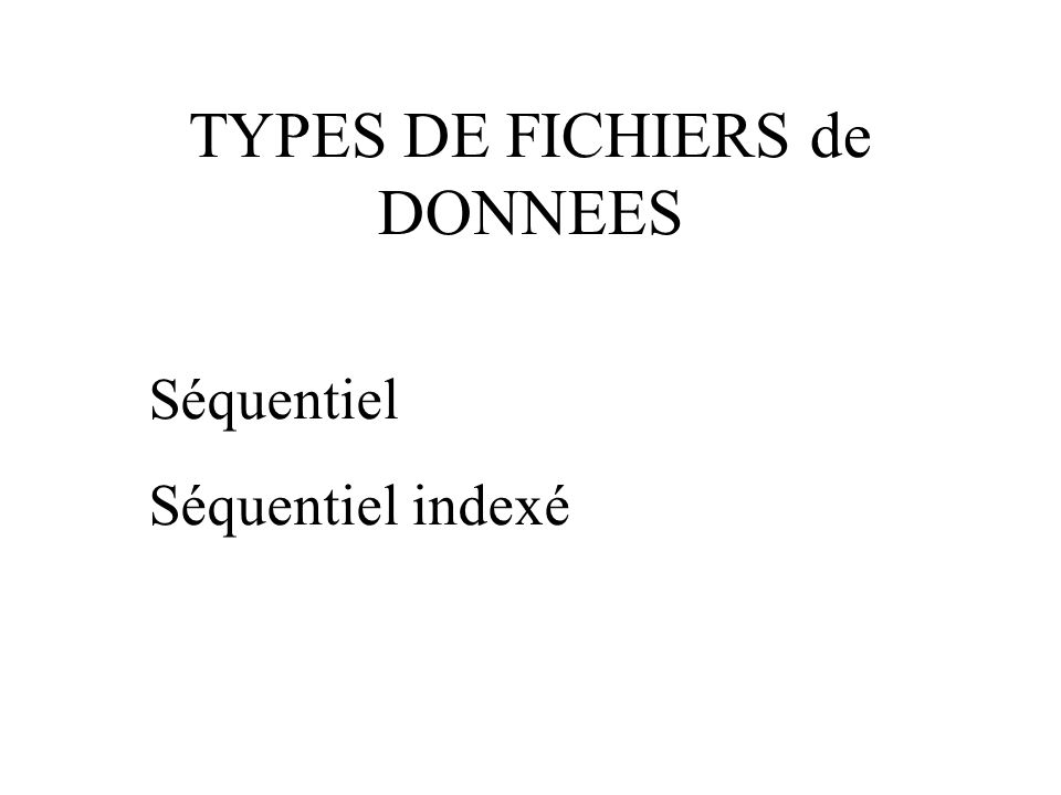TYPES DE FICHIERS de DONNEES