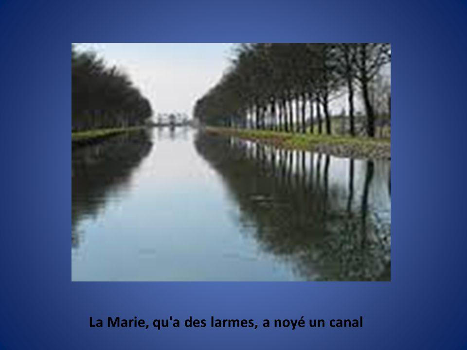 La Marie, qu a des larmes, a noyé un canal