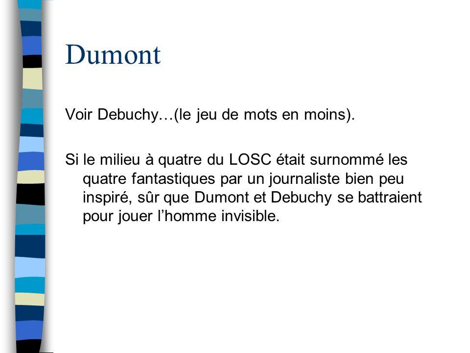 Dumont Voir Debuchy…(le jeu de mots en moins).
