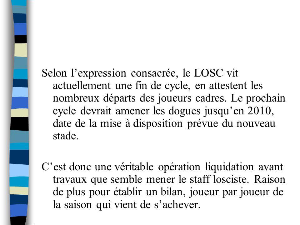 Selon l'expression consacrée, le LOSC vit actuellement une fin de cycle, en attestent les nombreux départs des joueurs cadres. Le prochain cycle devrait amener les dogues jusqu'en 2010, date de la mise à disposition prévue du nouveau stade.