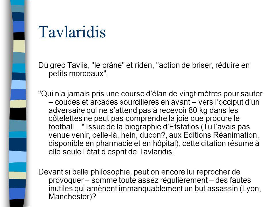 Tavlaridis Du grec Tavlis, le crâne et riden, action de briser, réduire en petits morceaux .