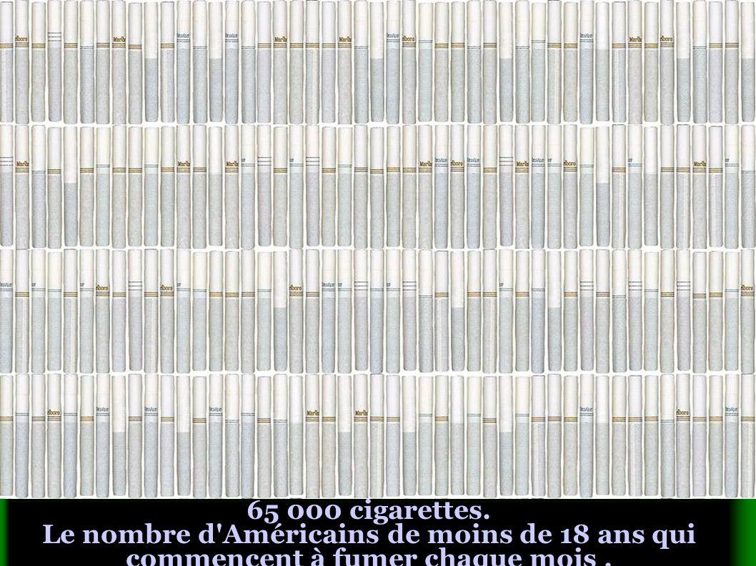 65 000 cigarettes. Le nombre d Américains de moins de 18 ans qui commencent à fumer chaque mois .