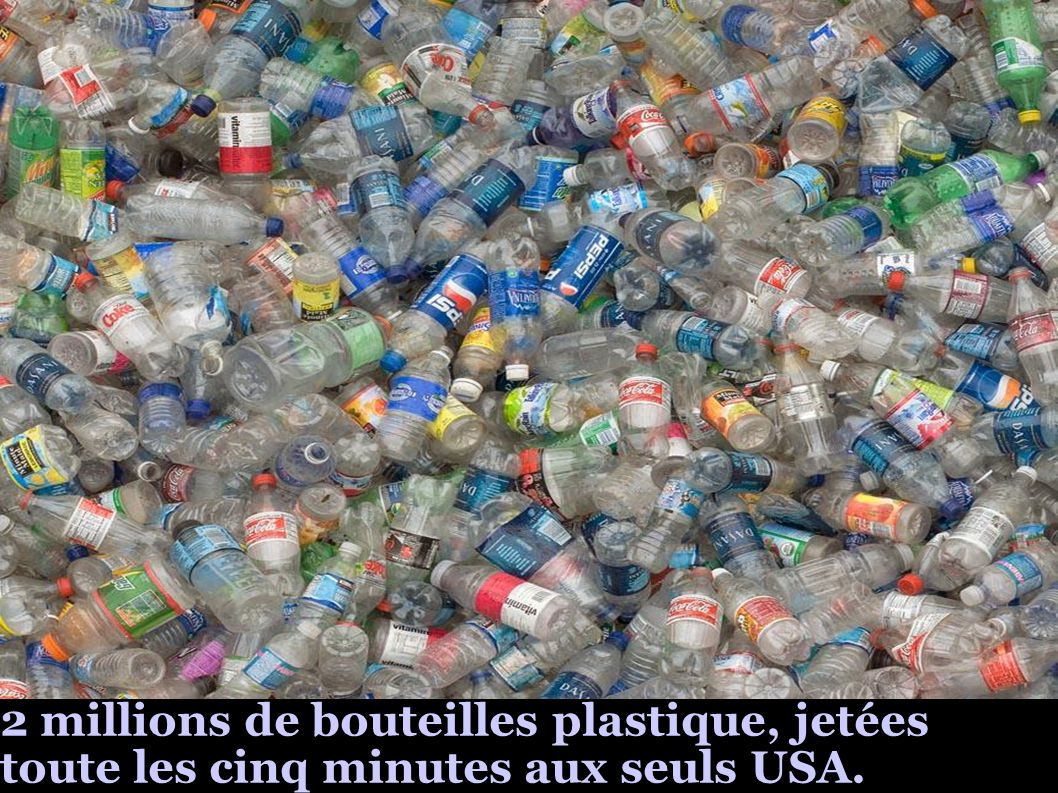 2 millions de bouteilles plastique, jetées toute les cinq minutes aux seuls USA.