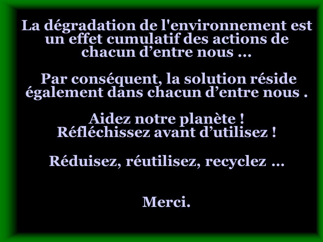La dégradation de l environnement est un effet cumulatif des actions de chacun d'entre nous ...