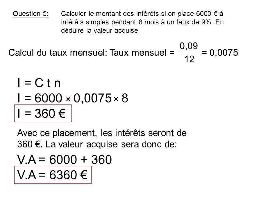 Question 5: Calculer le montant des intérêts si on place 6000 € à intérêts simples pendant 8 mois à un taux de 9%. En déduire la valeur acquise.