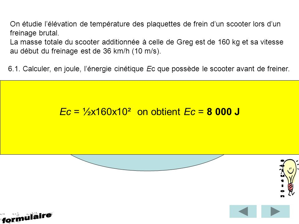 solution formulaire Ec = ½x160x10² on obtient Ec = 8 000 J Ec = ½ mv2