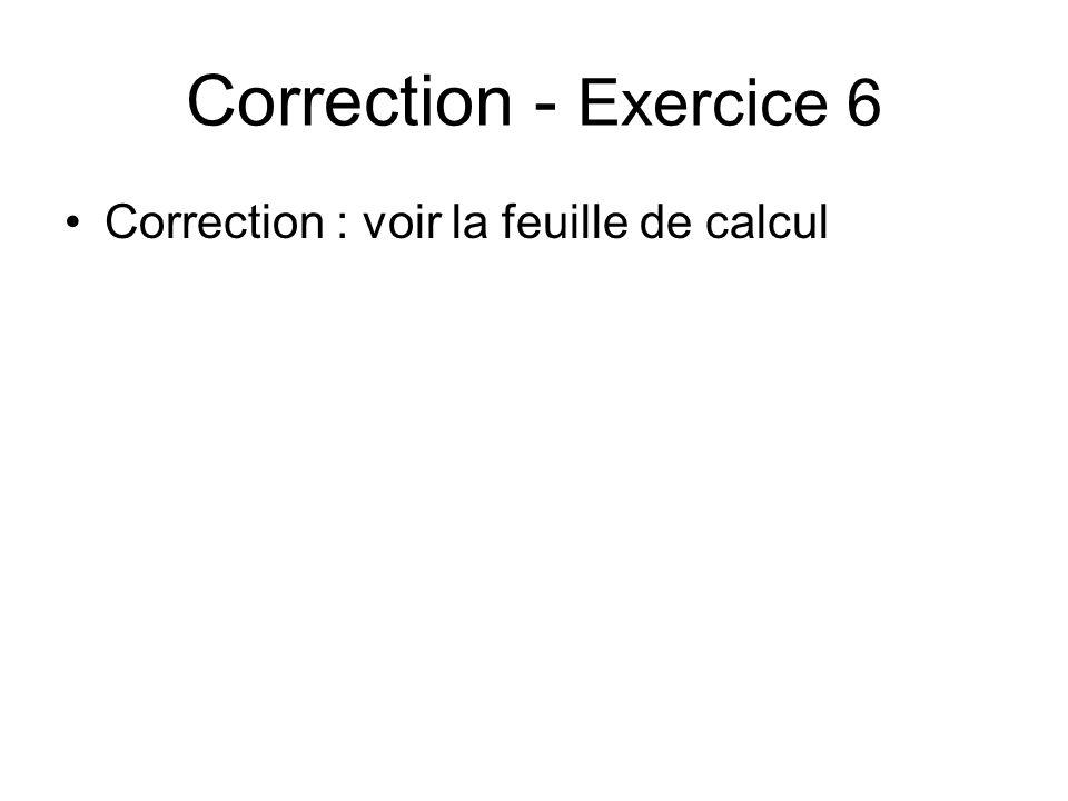Correction - Exercice 6 Correction : voir la feuille de calcul