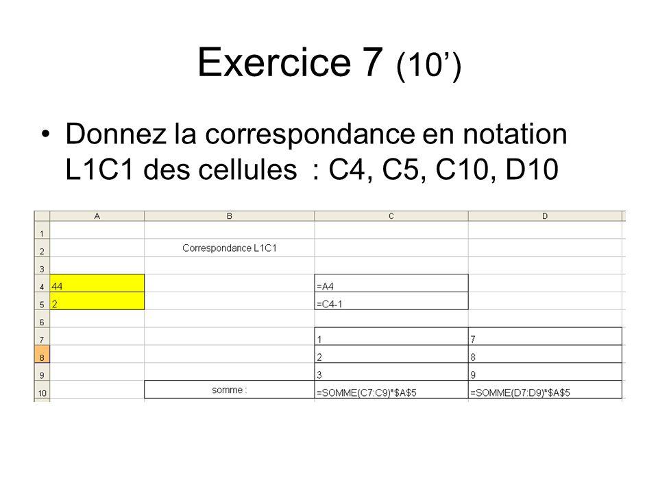 Exercice 7 (10') Donnez la correspondance en notation L1C1 des cellules : C4, C5, C10, D10