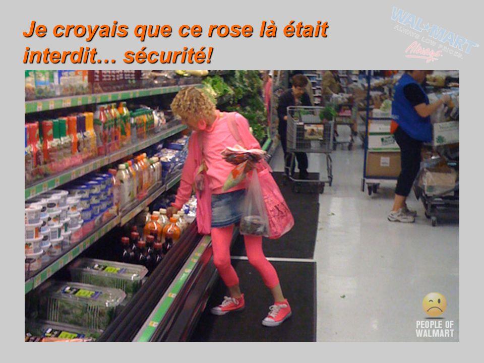 Je croyais que ce rose là était interdit… sécurité!