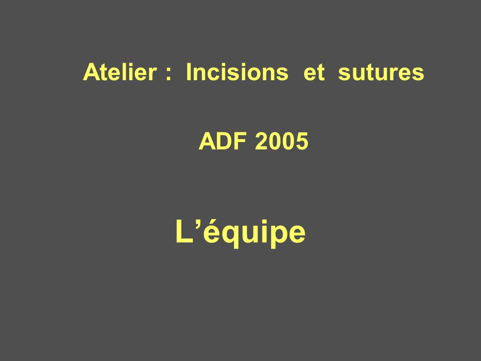 Atelier : Incisions et sutures ADF 2005