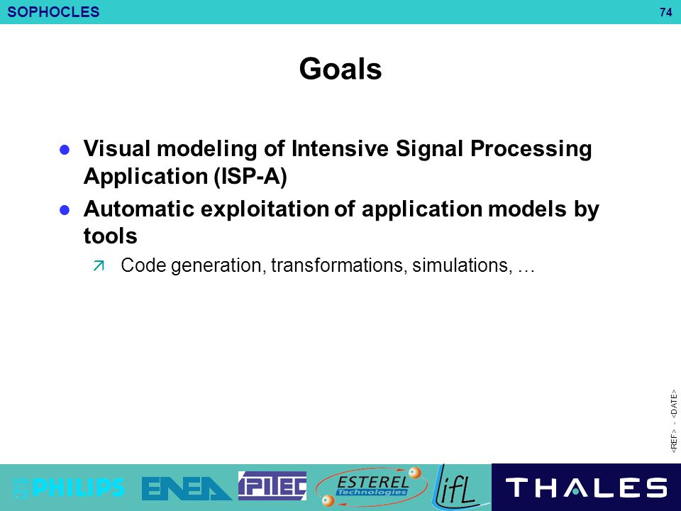 Goals Visual modeling of Intensive Signal Processing Application (ISP-A) Automatic exploitation of application models by tools.