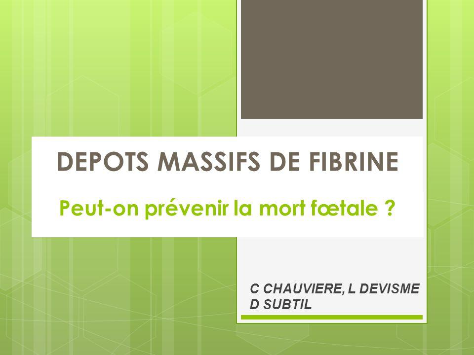 DEPOTS MASSIFS DE FIBRINE