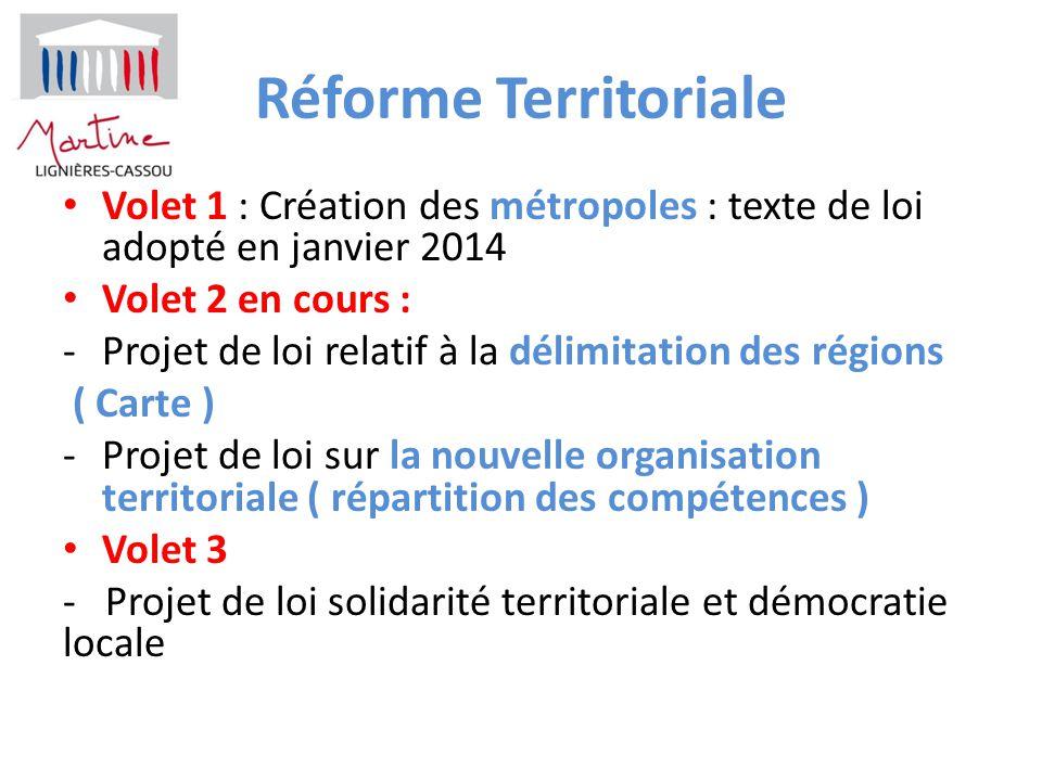 Réforme Territoriale Volet 1 : Création des métropoles : texte de loi adopté en janvier 2014. Volet 2 en cours :