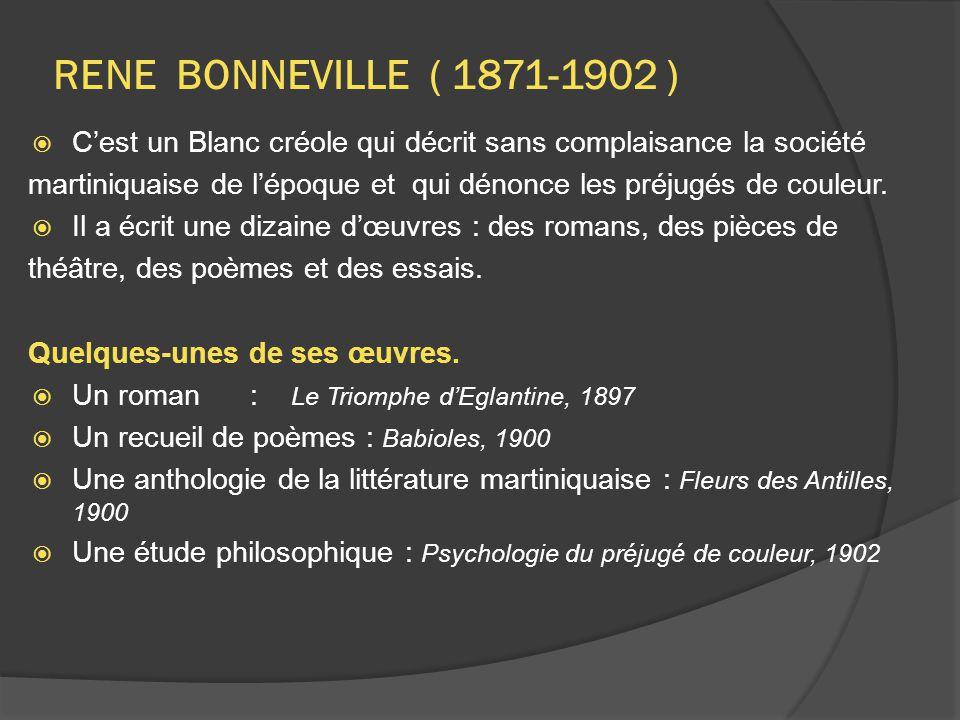 RENE BONNEVILLE ( 1871-1902 ) C'est un Blanc créole qui décrit sans complaisance la société.