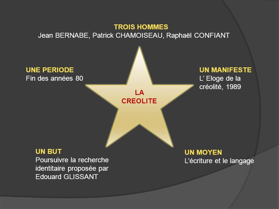 TROIS HOMMES Jean BERNABE, Patrick CHAMOISEAU, Raphaël CONFIANT. UNE PERIODE. Fin des années 80. UN MANIFESTE.