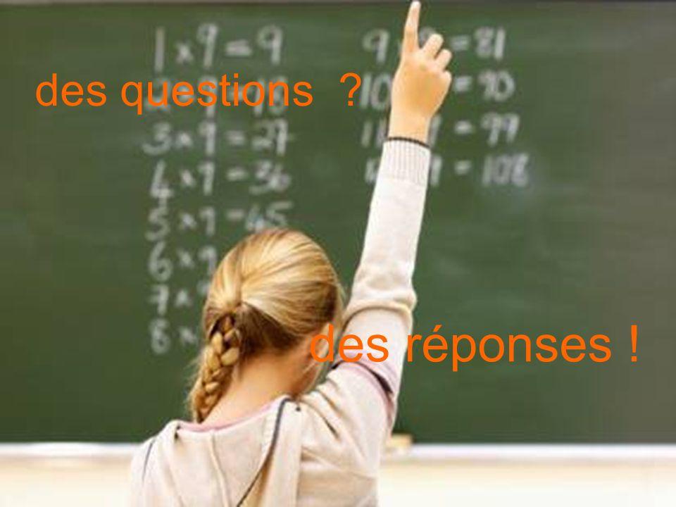 des questions des réponses !