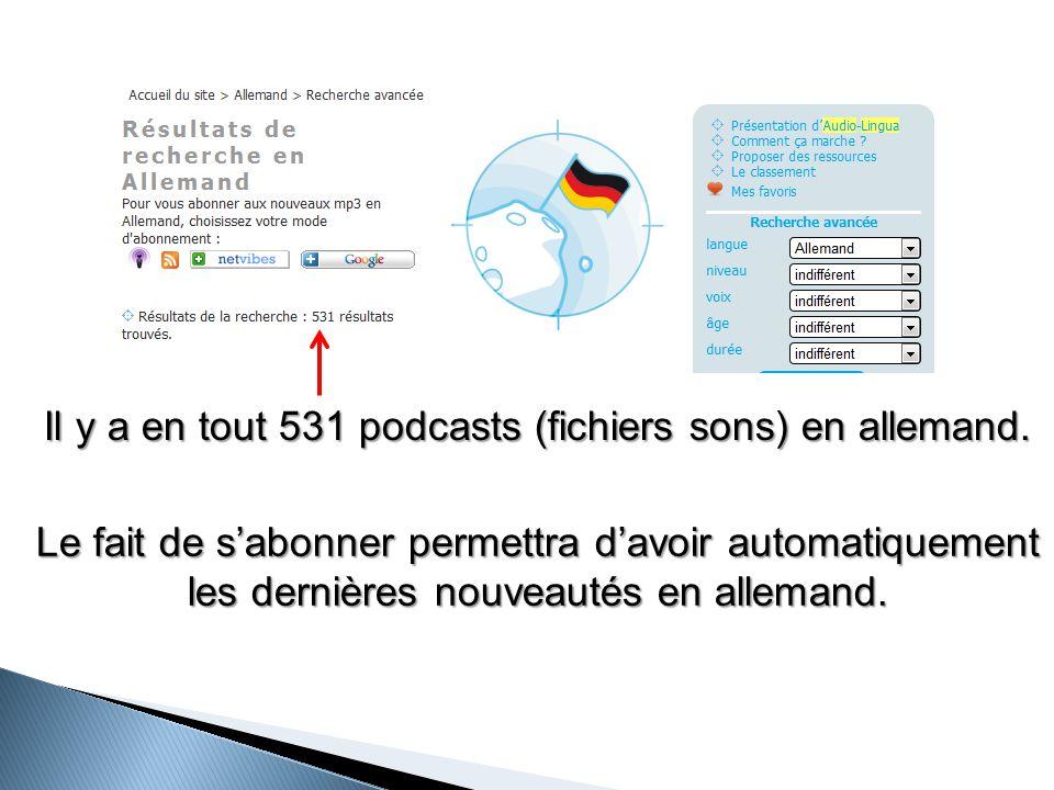 Il y a en tout 531 podcasts (fichiers sons) en allemand.