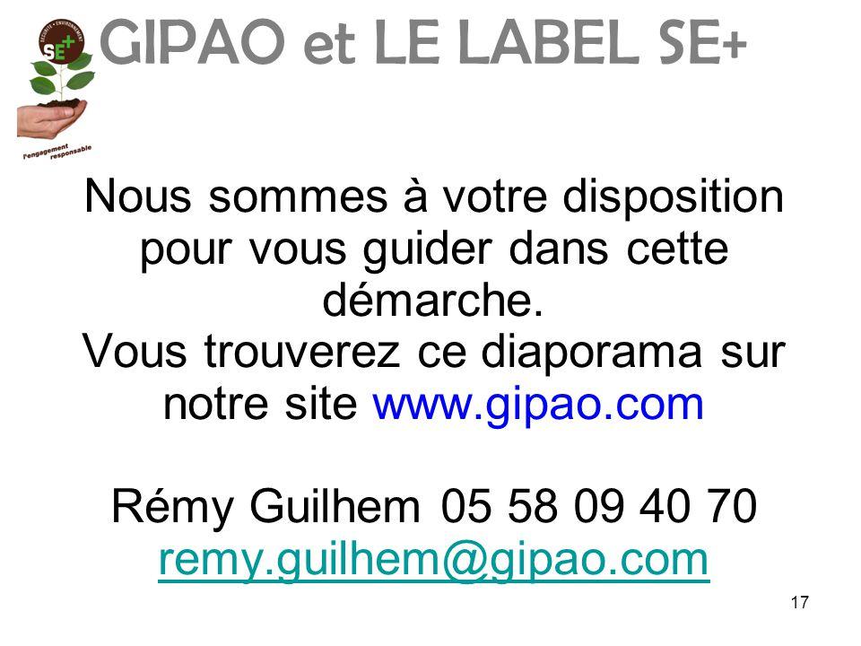 GIPAO et LE LABEL SE+ Nous sommes à votre disposition pour vous guider dans cette démarche. Vous trouverez ce diaporama sur notre site www.gipao.com.